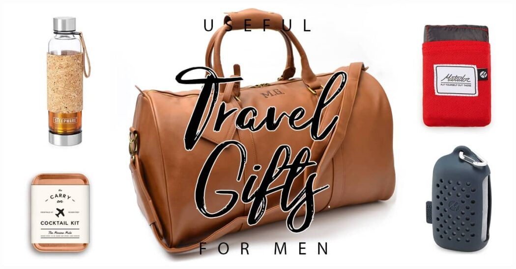 50 Useful Travel Gifts for Men Who Don't Stay Still